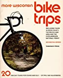 img - for More Wisconsin Bike Trips: Including Tours in Door County, the Devils Lake Area, and the Chequamegon National Forest : 20 One-day Tours for Young and Old book / textbook / text book