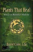 Plants That Heal: Essays on Botanical Medicine