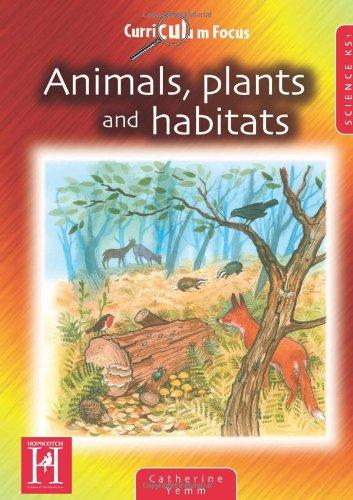 Curriculum Focus: Animals, Plants and Habitats KS1 (Curriculum Focus Science)