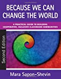 img - for Because We Can Change the World: A Practical Guide to Building Cooperative, Inclusive Classroom Communities book / textbook / text book
