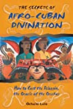 Ocha'ni Lele The Secrets of Afro-Cuban Divination: How to Cast the Diloggun, the Oracle of the Orishas
