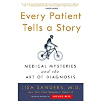 Every Patient Tells a Story: Medical Mysteries and the Art of Diagnosis Hörbuch von Lisa Sanders Gesprochen von: Lisa Sanders