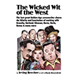 The Wicked Wit of the West: The Last Great Golden Age Screenwriter Shares the Hilarity and Heartaches of Working With Groucho, Garland, Gleason, Burns, Berle, Benny, and many more ~ Irving Brecher