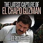 The Latest Capture of El Chapo Guzman | J. D. Rockefeller