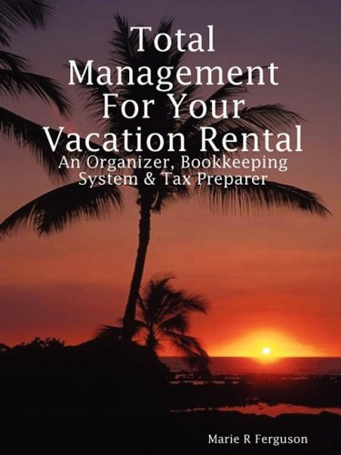 Total Management for Your Vacation Rental - An Organizer, Bookkeeping System & Tax Preparer
