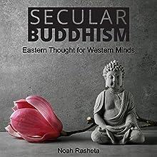 Secular Buddhism Audiobook by Noah Rasheta Narrated by Noah Rasheta