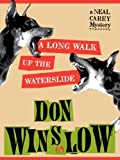 A Long Walk Up the Waterslide (The Neal Carey Mysteries Book 4)