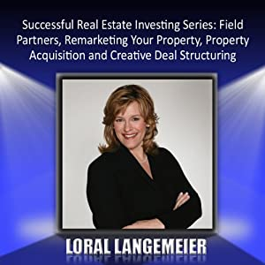Successful Real Estate Investing Series: Field Partners, Remarketing, Acquisition, and Deal Structuring | [Loral Langemeier]
