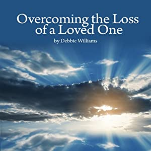 Overcome the Loss of a Loved One | [Debbie Williams]
