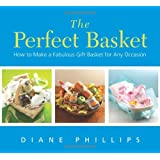 The Perfect Basket: How to Make a Fabulous Gift Basket for Any Occasionby Diane Phillips