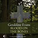 Blood on the Bones (       UNABRIDGED) by Geraldine Evans Narrated by Gordon Griffin