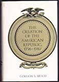 The Creation of the American Republic 1776-1787 (Institute of Early American History and Culture) (0807811041) by Wood, Gordon S.