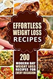 Effortless Weight Loss Recipes: 200 Modern Day Weight Loss Recipes for Every Occasion