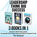 Leadership: Think Big: Success: 3 Books in 1: Become a World Class Leader, Accomplish Giant Goals & Become Wildly Successful in Life Audiobook by Ace McCloud Narrated by Joshua Mackey