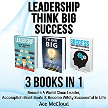 Leadership: Think Big: Success: 3 Books in 1: Become a World Class Leader, Accomplish Giant Goals & Become Wildly Successful in Life | Livre audio Auteur(s) : Ace McCloud Narrateur(s) : Joshua Mackey