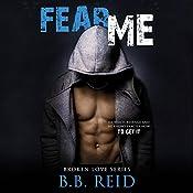 Fear Me: Broken Love, Book 1 | [B.B. Reid]