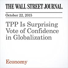 TPP Is Surprising Vote of Confidence in Globalization (       UNABRIDGED) by Greg Ip Narrated by Alexander Quincy