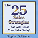 The 25 Sales Strategies That Will Boost Your Sales Today! (       UNABRIDGED) by Stephan Schiffman Narrated by Michael Ferreri
