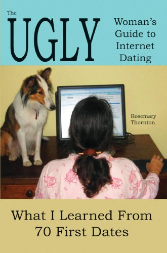 The Ugly Woman's Guide to Internet Dating: What I Learned From 70 First Dates