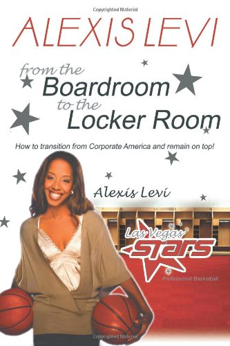 Alexis Levi: Boardroom To The Locker Room: The First African American Woman To Own A Men's Professional Basketball Team