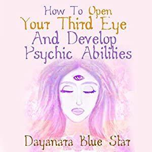 How to Open Your Third Eye and Develop Psychic Abilities Audiobook