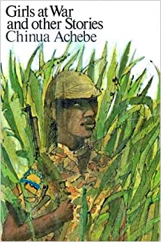 chinua achebe girls at war Civil peace by chinua achebe, 1972 in the preface to his collection girls at war (1972) chinua achebe has argued that his short stories have provided only a pretty.