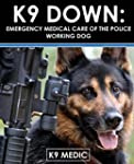 K9 Down: Emergency Medical Care For T...