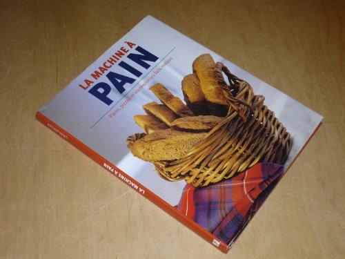 La machine à pain : Pains, pizzas et viennoiseries faits maison