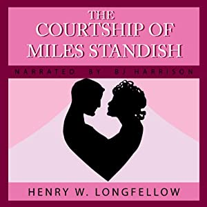 The Courtship of Miles Standish | [Henry Wadsworth Longfellow]