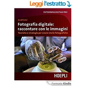 Fotografia digitale: immagini che raccontano: Tecniche e strategie per creare storie fotografiche (Fotografia digitale pro)