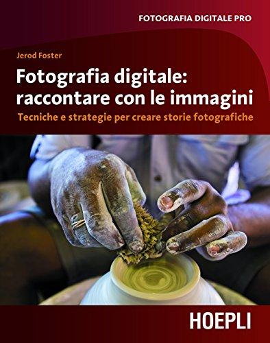 Fotografia digitale immagini che raccontano Tecniche e strategie per creare storie fotografiche Fotografia dig PDF