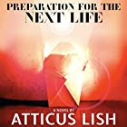 Preparation for the Next Life Audiobook by Atticus Lish Narrated by Robertson Dean