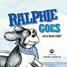 Ralphie Goes on a Boat Ride (       UNABRIDGED) by Cheryl Bustle Narrated by Josh Kilbourne