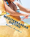 Mediterranean Dieting: For a Slimmer, Healthier and Younger You!