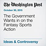 The Government Wants in on the Fantasy Sports Action   George F. Will