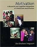 img - for Motivation: A Biosocial and Cognitive Integration of Motivation and Emotion by Eva Dreikurs Ferguson (2000-01-15) book / textbook / text book