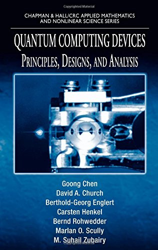 Quantum Computing Devices: Principles, Designs, and Analysis (Chapman & Hall/CRC Applied Mathematics & Nonlinear