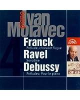 Ivan Moravec / Franck : Prélude Choral Et Fugue - Ravel : Sonatine - Debussy : Pour Le Piano - Prélu