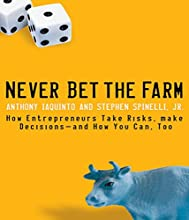 Never Bet the Farm: How Entrepreneurs Take Risks, Make Decisions - and How You Can, Too Audiobook by Anthony Iaquinto, Stephen Spinelli Jr. Narrated by Timothy Danko
