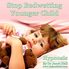Stop Bedwetting Younger Child Hypnosis  by Janet Mary Hall Narrated by Janet Mary Hall