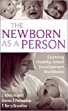 The Newborn as a Person: Enabling Healthy Infant Development Worldwide (0470386452) by Nugent, J. Kevin