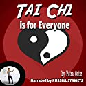 Tai Chi is for Everyone: Build Strength and Stamina, Calm Body and Mind, Release Toxins and Relieve Stress Audiobook by Petra Ortiz Narrated by Russell Stamets