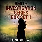 Smith Investigation Series, Box Set 1   Deborah Diaz