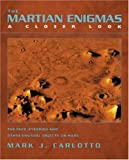 The Martian Enigmas: A Closer Look: The Face, Pyramids, and Other Unusual Objects on Mars
