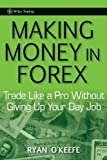 img - for Making Money in Forex: Trade Like a Pro Without Giving Up Your Day Job (Wiley Trading) book / textbook / text book