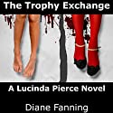 The Trophy Exchange: A Lucinda Pierce Mystery, Book 1 (       UNABRIDGED) by Diane Fanning Narrated by Flora Plumb