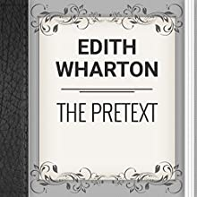 The Pretext (       UNABRIDGED) by Edith Wharton Narrated by Anastasia Bertollo
