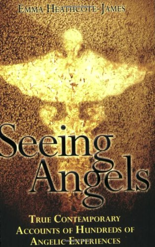 Seeing Angels: True Contemporary Accounts of Hundreds of Angelic Experiences, Emma Heathcote-James