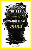 img - for The Real Scandal of the Evangelical Mind The Real Scandal of the Evangelical Mind book / textbook / text book