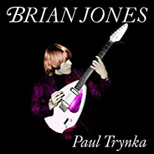 Brian Jones: The Making of the Rolling Stones (       UNABRIDGED) by Paul Trynka Narrated by Steven Crossley